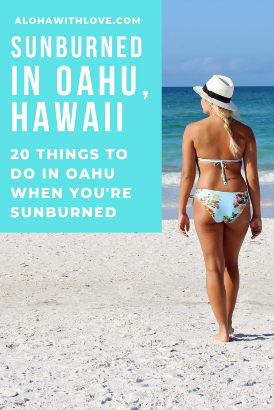 20 Things To Do in Oahu, Hawaii When You\'re Sunburned. It\'s tough to be on vacation in paradise when you\'re as red as a lobster. Here are some tips from a local Hawaii girl for fun out of the sun!