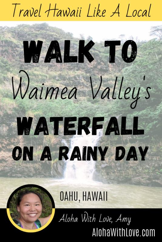 Travel Hawaii Like A Local Walk to Waimea Valley\'s waterfall on a rainy day. Aloha with love, Amy Hawaii Travel Blogger at AlohaWithLove.com